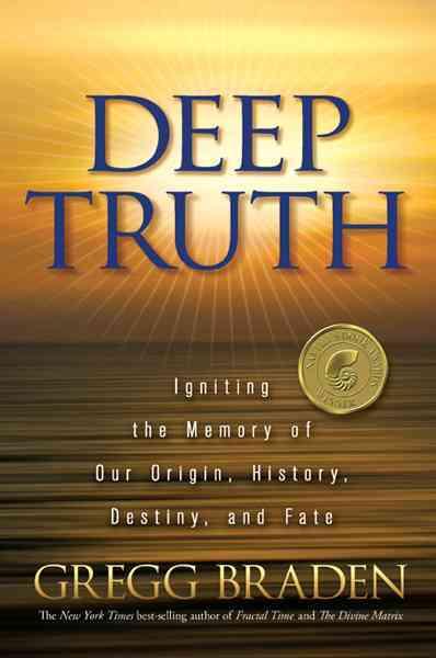 Deep Truth By Braden, Gregg